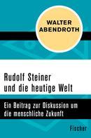 Walter Abendroth: Rudolf Steiner und die heutige Welt