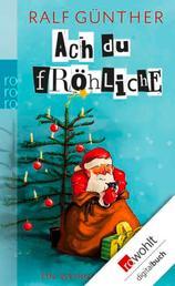 Ach du fröhliche - Ein Weihnachtsroman