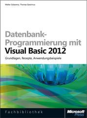 Datenbank-Programmierung mit Visual Basic 2012 - Grundlagen, Rezepte, Anwendungsbeispiele