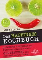 Anna Vocino: Das HAPPINESS Kochbuch ★