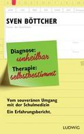 Sven Böttcher: Diagnose: unheilbar. Therapie: selbstbestimmt ★★★★