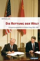 Wilfried Loth: Die Rettung der Welt