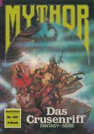 Hubert Haensel: Mythor 120: Das Crusenriff