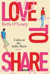 Love to share – Liebe ist die halbe Miete - Roman