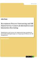 John Perez: Recruitment Process Outsourcing und HR Shared Service Centers als Alternativen zum klassischen Recruiting