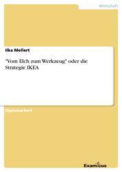 """""""Vom Elch zum Werkzeug"""" oder die Strategie IKEA"""