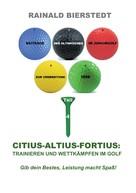 Rainald Bierstedt: Citius - Altius - Fortius: Trainieren und wettkämpfen im Golf