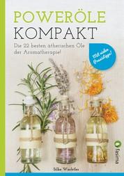 Poweröle kompakt - Die 22 besten ätherischen Öle der Aromatherapie! Mit vielen Praxistipps..