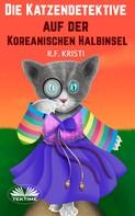 R.F. Kristi: Die Katzendetektive Auf Der Koreanischen Halbinsel