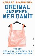 Heike Holdinghausen: Dreimal anziehen, weg damit