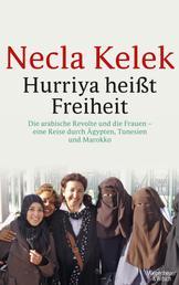 Hurriya heißt Freiheit - Die arabische Revolte und die Frauen – eine Reise durch Ägypten, Tunesien und Marokko