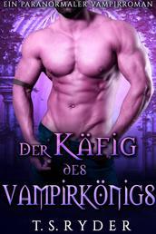 Der Käfig des Vampirkönigs - Ein paranormaler Vampirroman
