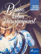 Marie Louise Fischer: Bravo, liebes Hausgespenst ★★★★