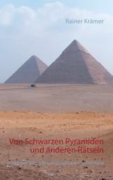 Von Schwarzen Pyramiden und anderen Rätseln - Geheimnisse der Vergangenheit auf dem Prüfstand