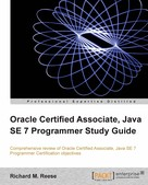 Richard M. Reese: Oracle Certified Associate, Java SE 7 Programmer Study Guide