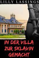 Lilly Lassings: In der Villa zur Sklavin gemacht