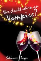 Sabineee Berger: Wer glaubt schon an Vampire?