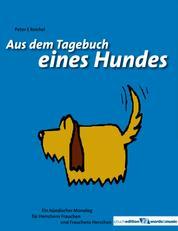 Aus dem Tagebuch eines Hundes - Ein hündischer Monolog für Herrchens Frauchen und Frauchens Herrchen