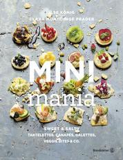 Mini Mania - Sweet & Salty, Tartelettes, Canapés, Galettes, Veggie Bites & Co