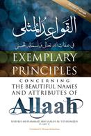 Muhammad Saalih al-'Uthaymeen: Exemplary Principles Concerning the Beautiful Names and Attributes of Allaah