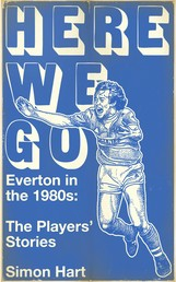 Here We Go - Everton in the 1980's: The Payers' Stories