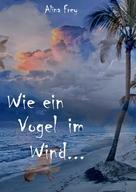 Alina Frey: Wie ein Vogel im Wind...