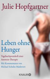 Leben ohne Hunger - Tagebuchprotokoll einer Anorexie-Therapie. Mit Kommentaren von Professor Schulte-Markwort
