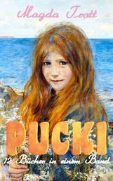 PUCKI - 12 Bücher in einem Band - Die beliebtesten Kinderbücher: Puckis erstes Schuljahr, Pucki und ihre Freunde, Puckis neue Streiche, Puckis erster Schritt ins Leben, Pucki wird eine glückliche Braut...