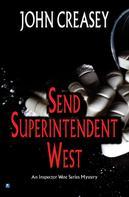 John Creasey: Send Superintendent West