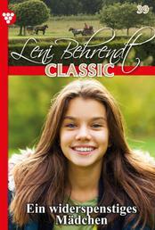 Leni Behrendt Classic 39 – Liebesroman - Ein widerspenstiges Mädchen