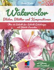 Watercolor - Blüten, Blätter und KompositionenÜber 60 Schritt-für-Schritt-Anleitungen mit Sketch-Varianten