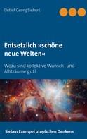 Detlef Georg Siebert: Entsetzlich »schöne neue Welten«