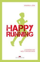 Happy Running - Laufend die Welt entdecken