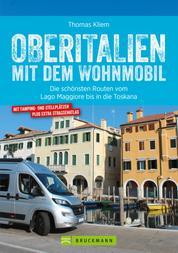 Oberitalien mit dem Wohnmobil: Der Wohnmobil-Reiseführer von Bruckmann für Norditalien - Detaillierte Streckenverläufen und Kartenatlas mit markierten Stellplätzen und Campingplätzen