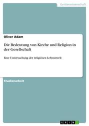 Die Bedeutung von Kirche und Religion in der Gesellschaft - Eine Untersuchung der religiösen Lebenswelt