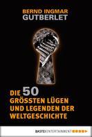 Bernd Ingmar Gutberlet: Die 50 größten Lügen und Legenden der Weltgeschichte ★★★