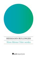 Hermann Bullinger: Wenn Männer Väter werden