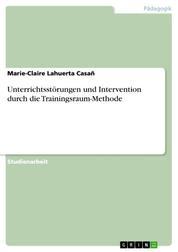 Unterrichtsstörungen und Intervention durch die Trainingsraum-Methode