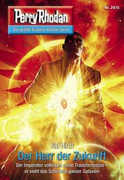 "Perry Rhodan 2975: Der Herr der Zukunft - Perry Rhodan-Zyklus ""Genesis"""