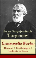 Iwan Sergejewitsch Turgenew: Gesammelte Werke: Romane + Erzählungen + Gedichte in Prosa
