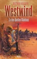 Dietmar Kuegler: Dietmar Kueglers Westwind 02: Zu den Quellen Manitous