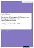 Carlo Kuhnert: Lernen durch Bewegung. Einfluss gezielter Bewegungsformen auf den Mathematikunterricht