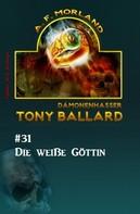 A. F. Morland: Tony Ballard # 31: Die weiße Göttin