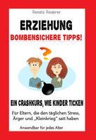 Renate Riederer: Erziehung - Bombensichere Tipps!