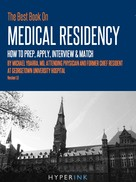 Michael Ybarra: The Best Book On Medical Residency: How To Prep, Apply, Interview & Match