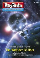 Michael Marcus Thurner: Perry Rhodan 3043: Die Welt der Báalols ★★★★