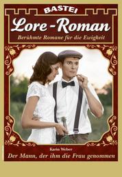 Lore-Roman 89 - Liebesroman - Der Mann, der ihm die Frau genommen