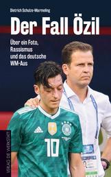 Der Fall Özil - Über ein Foto, Rassismus und das deutsche WM-Aus