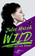Jules March: WILD. ★★★★