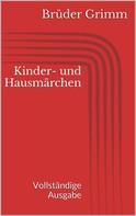Brüder Grimm: Kinder- und Hausmärchen. Vollständige Ausgabe